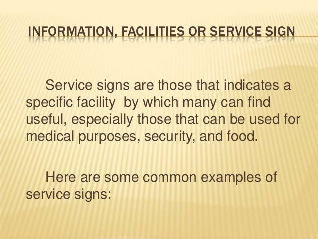 INFORMATION, FACILITIES OR SERVICE SIGN   Service signs are those that indicates aspecific facility by which many can find...