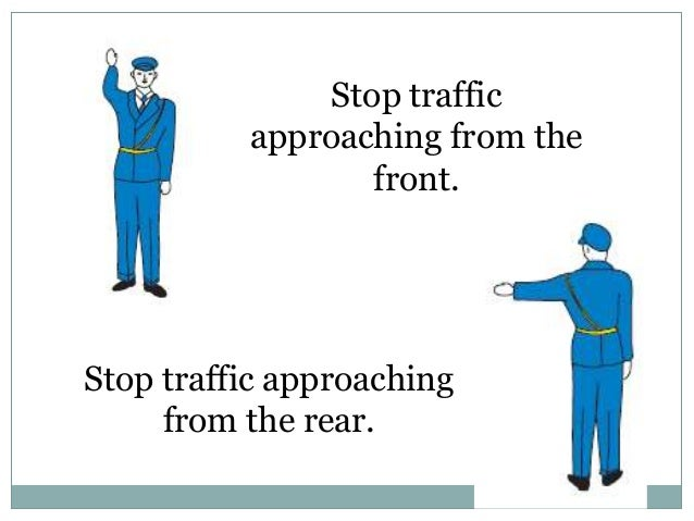Stop traffic approaching the                  front and rear.Indicates the traffic    to proceed.