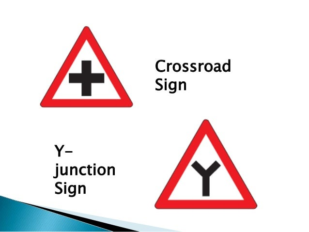 Crossroad           SignY-junctionSign
