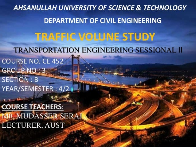 AHSANULLAH UNIVERSITY OF SCIENCE & TECHNOLOGY  DEPARTMENT OF CIVIL ENGINEERING  TRAFFIC VOLUNE STUDY TRANSPORTATION ENGINE...