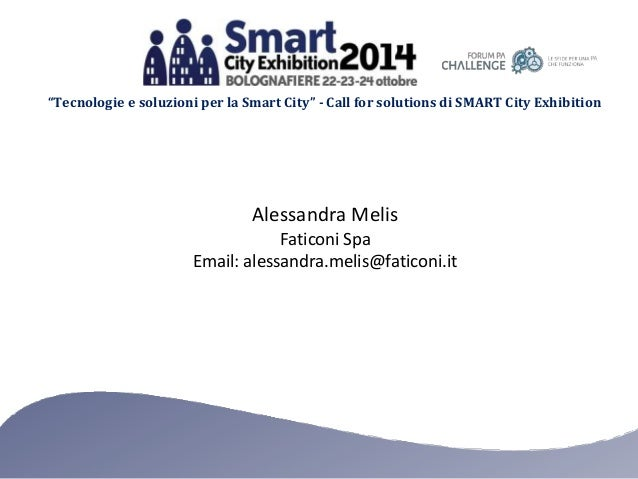 """""""Tecnologie e soluzioni per la Smart City"""" - Call for solutions di SMART City Exhibition  Alessandra Melis  Faticoni Spa  ..."""