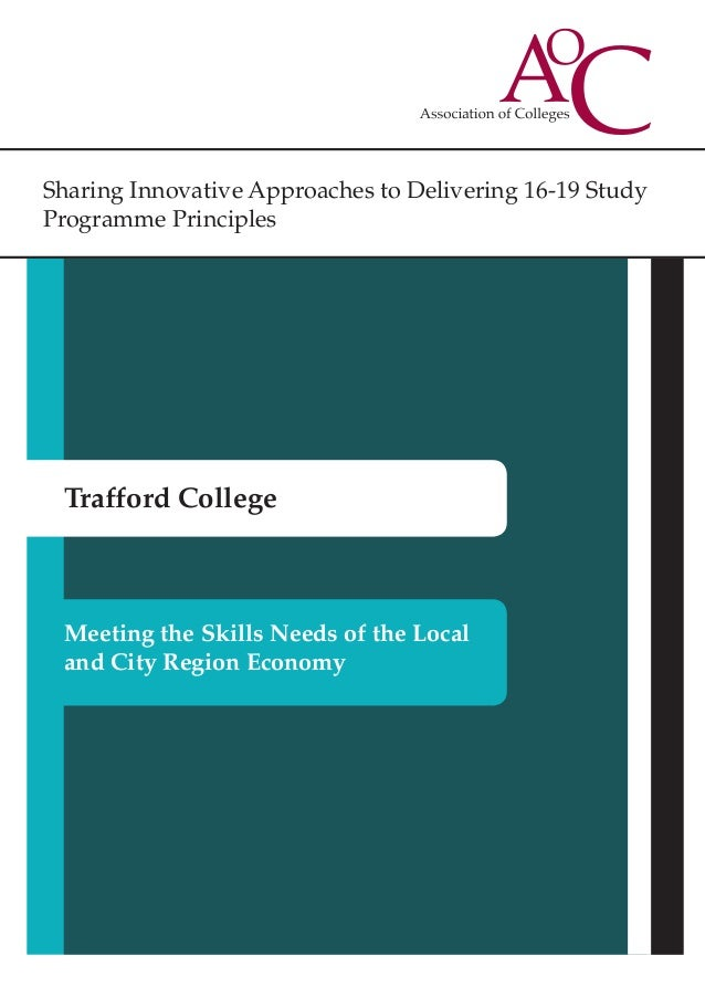 Sharing Innovative Approaches to Delivering 16-19 Study Programme Principles Trafford College Meeting the Skills Needs of ...