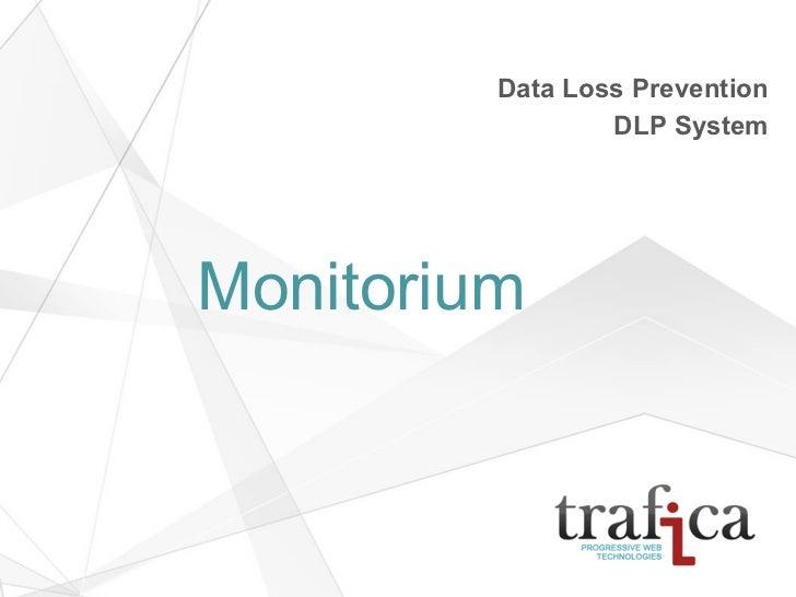 Data Loss Prevention                 DLP SystemMonitorium