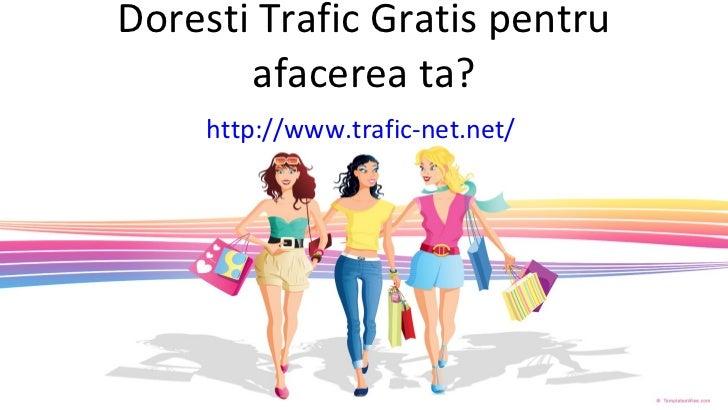 Doresti Trafic Gratis pentru afacerea ta? http://www.trafic-net.net /