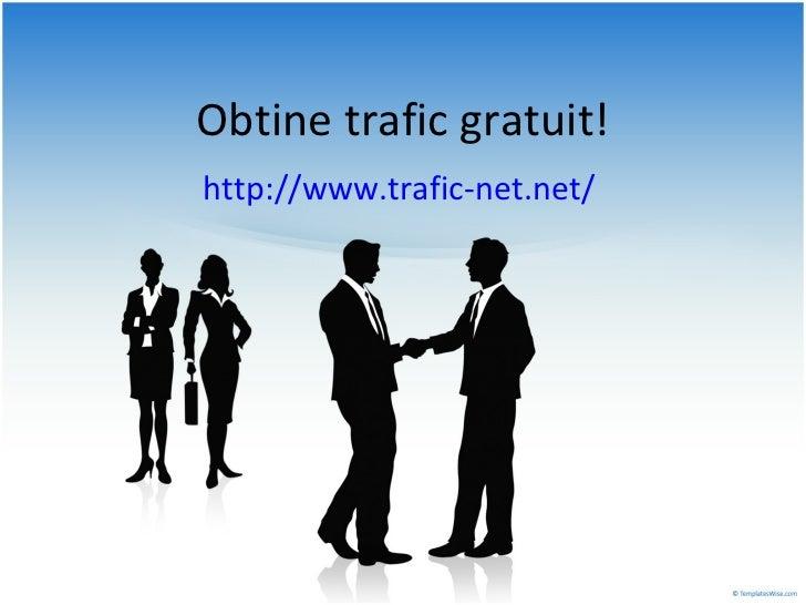 Obtine trafic gratuit! http://www.trafic-net.net/