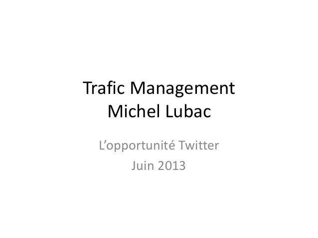 TraficManagement MichelLubac L'opportunitéTwitter Juin2013