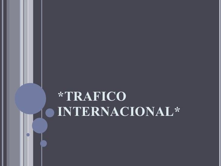 *TRAFICO INTERNACIONAL*