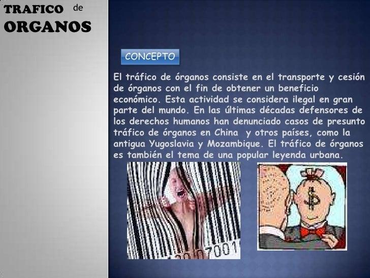 de<br />TRAFICO<br />ORGANOS<br />CONCEPTO<br />El tráfico de órganos consiste en el transporte y cesión de órganos con el...