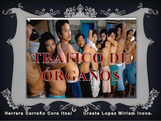 El tráfico de órganos consiste en  la venta, donación y transporte  de órganos con el fin de obtener  un beneficio económi...