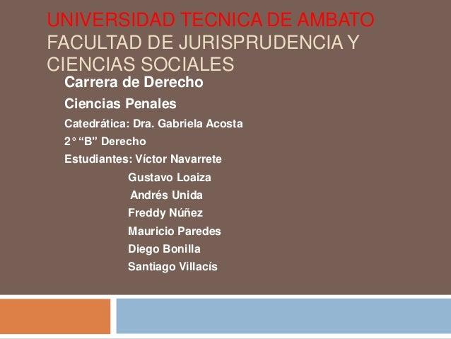 UNIVERSIDAD TECNICA DE AMBATOFACULTAD DE JURISPRUDENCIA YCIENCIAS SOCIALES Carrera de Derecho Ciencias Penales Catedrática...