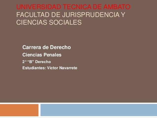"""UNIVERSIDAD TECNICA DE AMBATOFACULTAD DE JURISPRUDENCIA YCIENCIAS SOCIALES Carrera de Derecho Ciencias Penales 2° """"B"""" Dere..."""