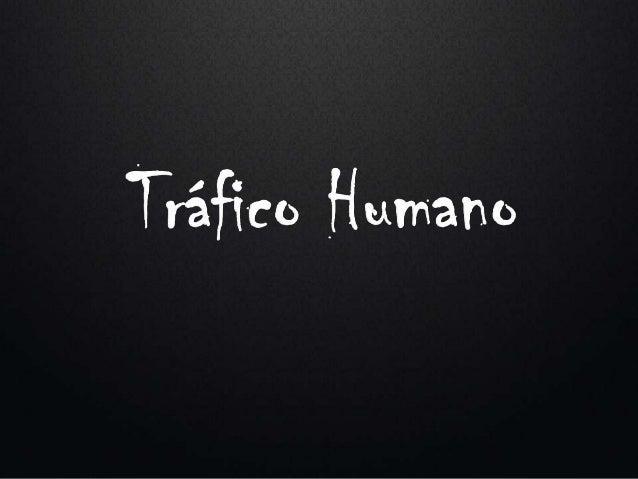Tráficos de pessoas, tráfico de seres humanos ou, simplesmenteTSH é um tipo de tráfico com o objetivo de transferir pessoa...