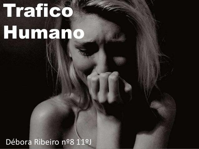 Trafico Humano Débora Ribeiro nº8 11ºJ