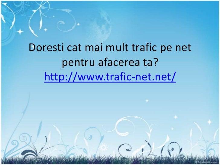Doresti cat mai mult trafic pe net      pentru afacerea ta?  http://www.trafic-net.net/