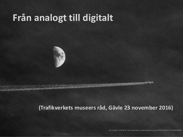 Från analogt till digitalt Lars Lundqvist: CC-BY-NC-SA https://www.flickr.com/photos/arkland_swe/11911262973/in/set-721576...