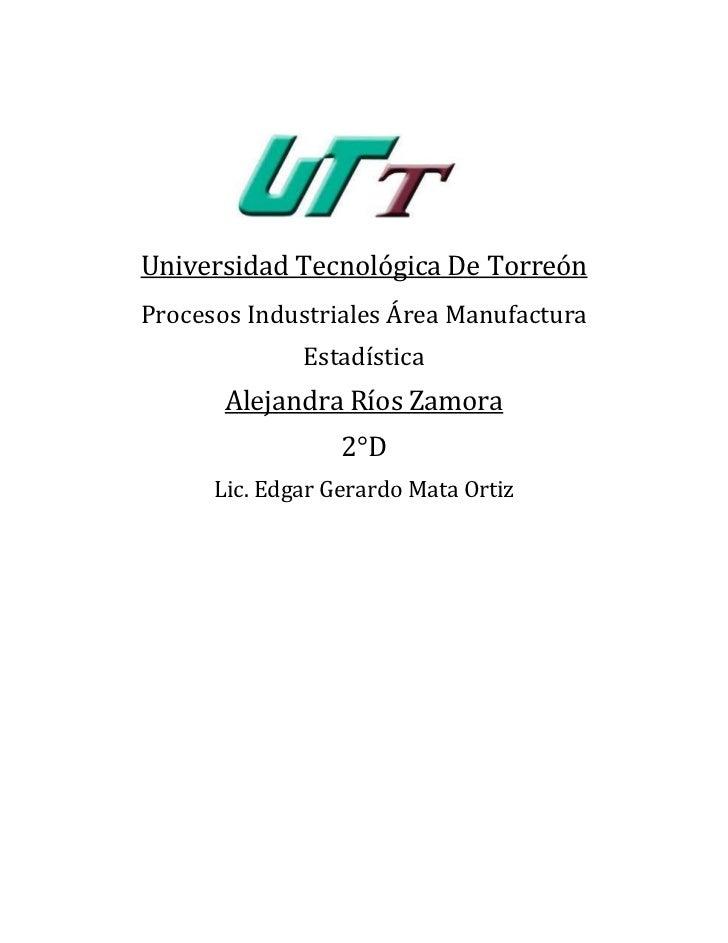 Universidad Tecnológica De TorreónProcesos Industriales Área Manufactura              Estadística       Alejandra Ríos Zam...