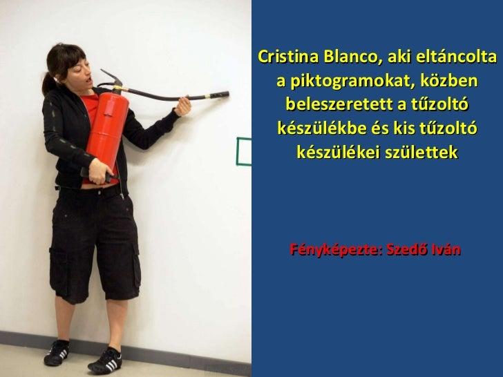 Cristina Blanco, aki eltáncolta a piktogramokat, közben beleszeretett a tűzoltó készülékbe és kis tűzoltó készülékei szüle...