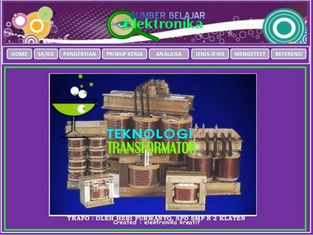 HOME SK/KD PENGERTIAN PRINSIP KERJA ANALAISA MENGETEST REFERENSI Created : elektronika kreatif TRAFO : OLEH HERI PURWANTO,...