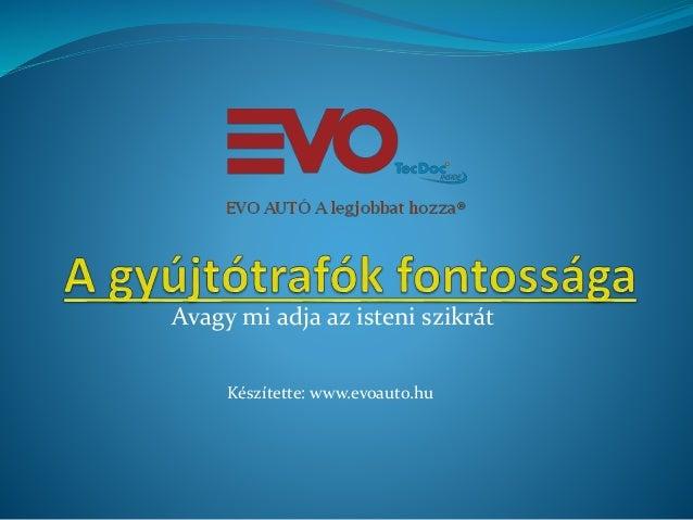 Avagy mi adja az isteni szikrát Készítette: www.evoauto.hu