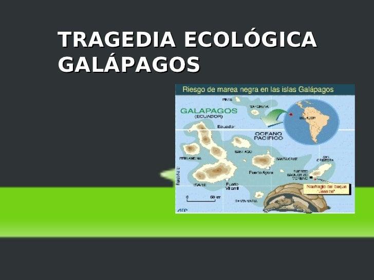 TRAGEDIA ECOLÓGICAGALÁPAGOS