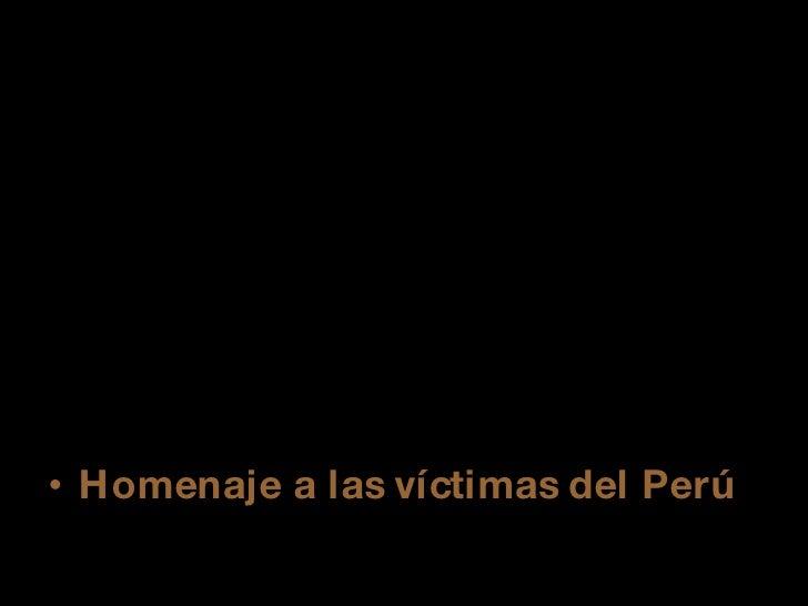 <ul><li>Homenaje a las víctimas del Perú </li></ul>