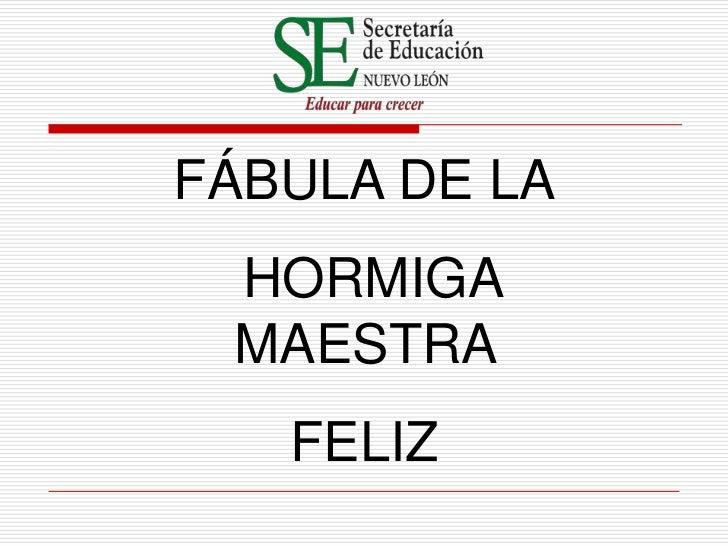 FÁBULA DE LA HORMIGA MAESTRA   FELIZ