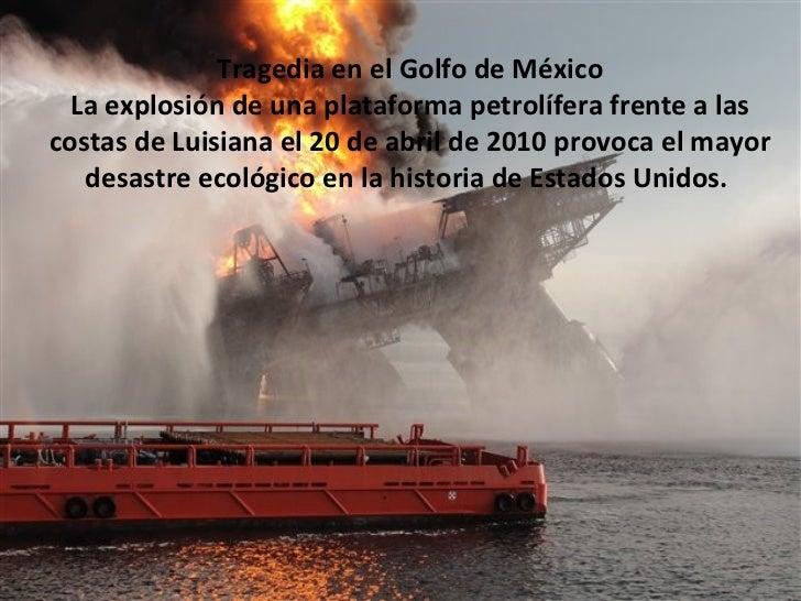 Tragedia en el Golfo de México La explosión de una plataforma petrolífera frente a las costas de Luisiana el 20 de abril d...