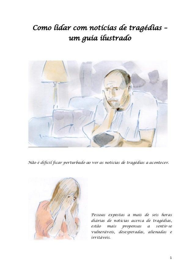 1 Como lidar com notícias de tragédias – um guia ilustrado Não é difícil ficar perturbado ao ver as notícias de tragédias ...