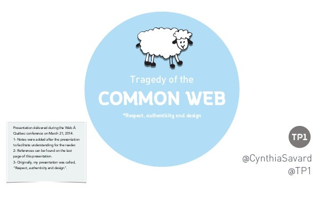 COMMON WEB Tragedy of the @CynthiaSavard @TP1 *Respect, authenticity and design Presentation delivered during the Web À Qu...