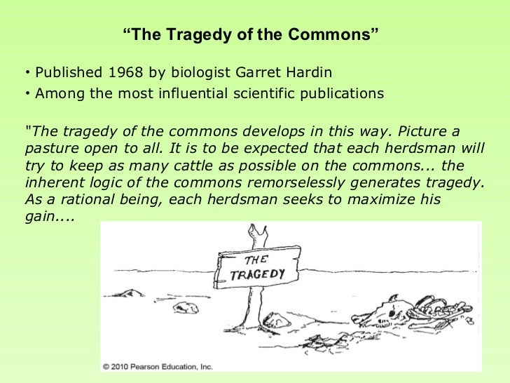 """hardins tragedy of the commons essay Free essay: """"the tragedy of the commons"""" written by garret hardin explains how the human population is degrading the environment when hardin refers to."""