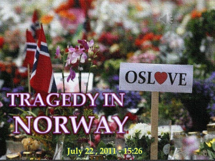 TRAGEDY in NORWAY <br />TRAGEDY IN<br /> NORWAY<br />July 22 , 2011 - 15:26<br />