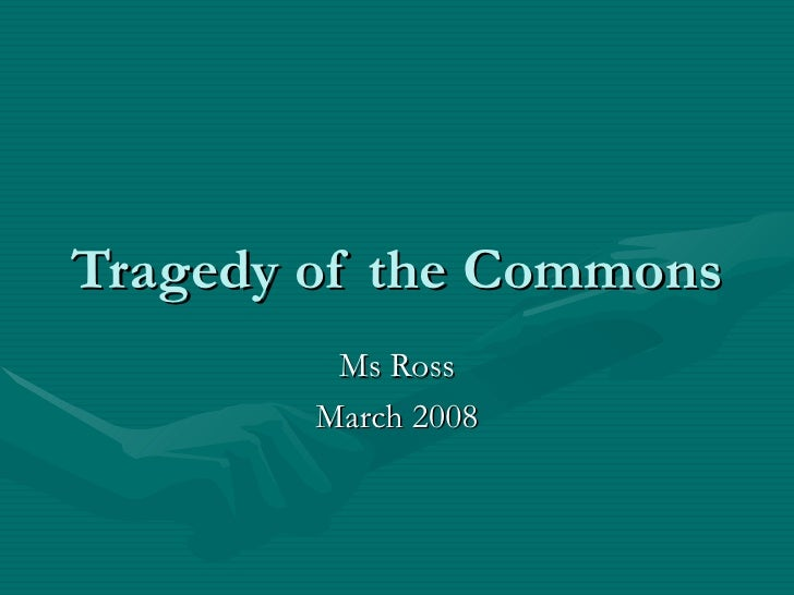 Tragedy of the Commons Ms Ross March 2008