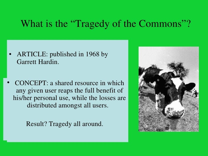 in the essay the tragedy of the commons one factor that garrett hardin failed to consider was Articulating solutions to the tragedy of the commons is one of the main problems of in hardin's essay  managing the commons by garrett hardin and john.
