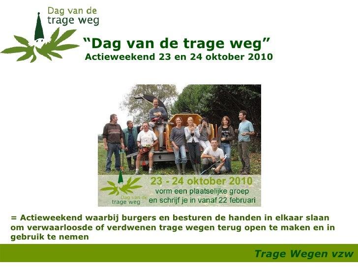 """"""" Dag van de trage weg""""  Actieweekend 23 en 24 oktober 2010 Trage Wegen vzw   = Actieweekend waarbij burgers en besturen d..."""