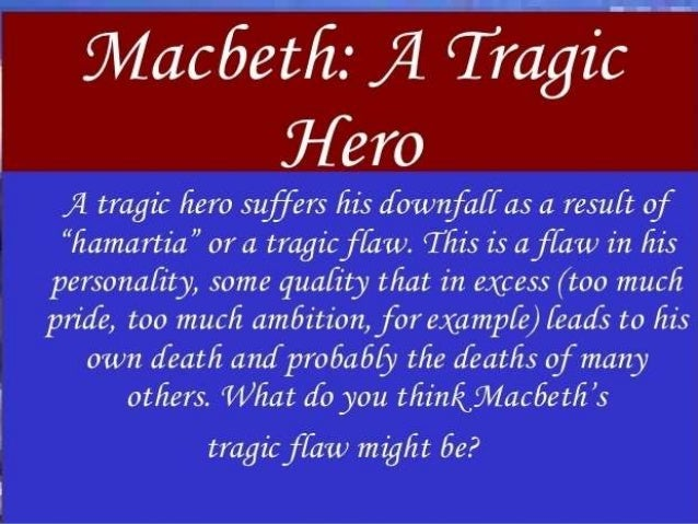 the traits of macbeth that make him a tragic hero How is macbeth a tragedy what characteristics make it so  macbeth had everything going for him he was a hero, popular with the king, given new honours after .
