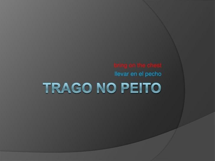Trago no Peito<br />bringonthechest<br />llevarenelpecho<br />