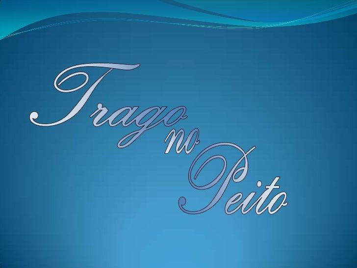 Trago <br />no<br />Peito<br />
