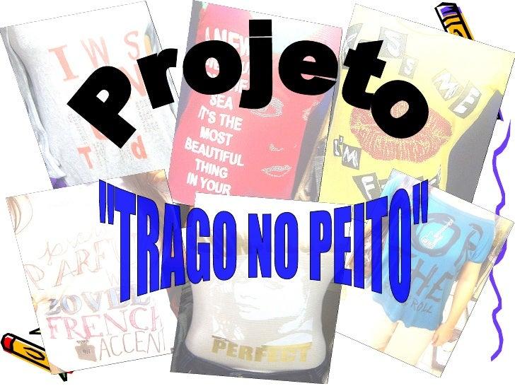 "Projeto ""TRAGO NO PEITO"""