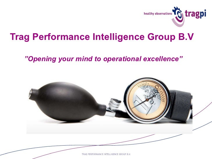 "Trag Performance Intelligence Group B.V    ""Opening your mind to operational excellence"""