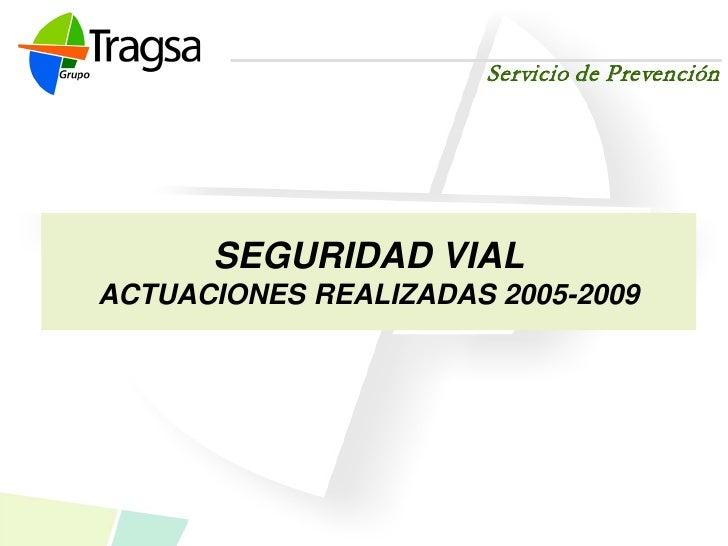 Servicio de Prevención           SEGURIDAD VIAL ACTUACIONES REALIZADAS 2005-2009