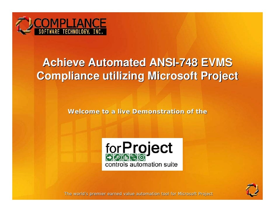 Achieve Automated ANSI-748 EVMSCompliance utilizing Microsoft Project      Welcome to a live Demonstration of the     The ...
