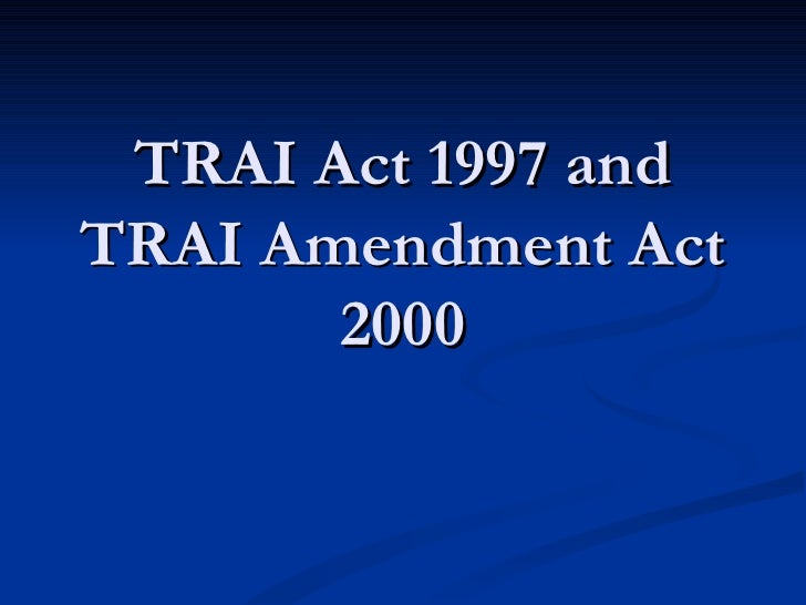 TRAI Act 1997 and TRAI Amendment Act 2000