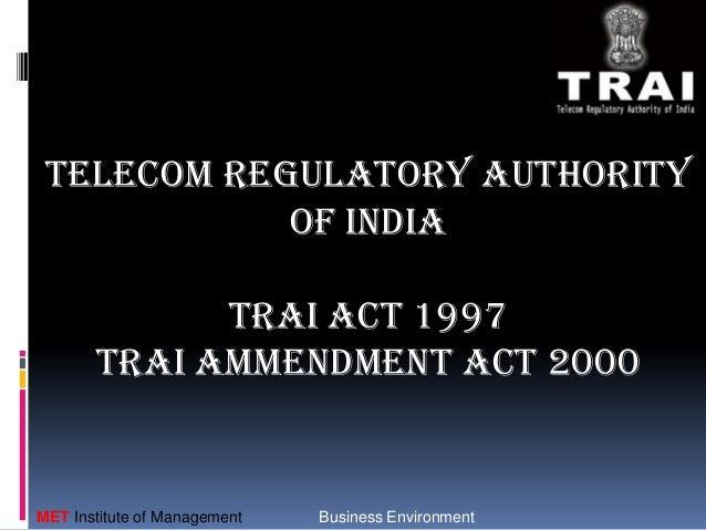 TELECOM REGULATORY AUTHORITY OF INDIA TRAI ACT 1997 TRAI AMMENDMENT ACT 2000  MET Institute of Management  Business Enviro...