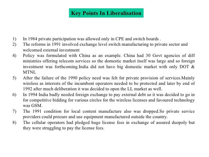 Key Points In Liberalisation <ul><li>In 1984 private participation was allowed only in CPE and switch boards . </li></ul><...