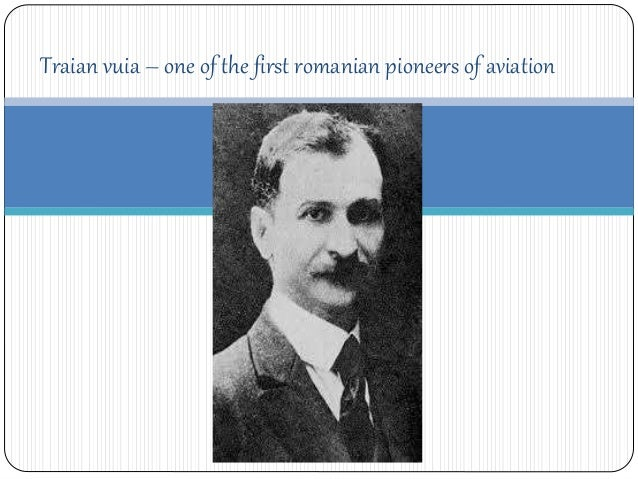 Traian vuia – one of the first romanian pioneers of aviation