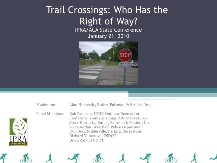 Trail Crossings: Who Has the  Right of Way? IPRA/ACA State Conference January 21, 2010 Moderator: Alan Hamersly, Butler, F...