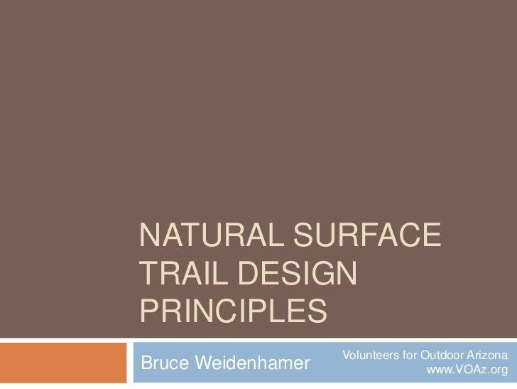 Natural SurfaceTrail Design Principles<br />Bruce Weidenhamer<br />Volunteers for Outdoor Arizona<br />www.VOAz.org<br />