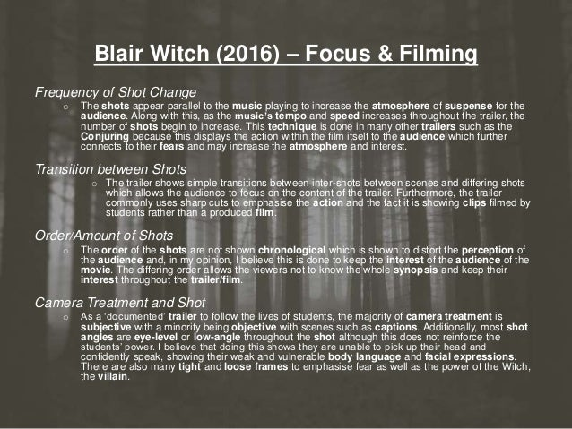 Blair Witch (2016) – Focus & Filming Frequency of Shot Change o The shots appear parallel to the music playing to increase...
