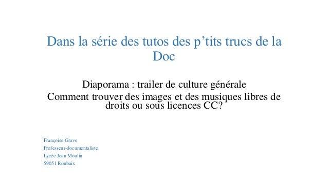 Dans la série des tutos des p'tits trucs de la Doc Diaporama : trailer de culture générale Comment trouver des images et d...