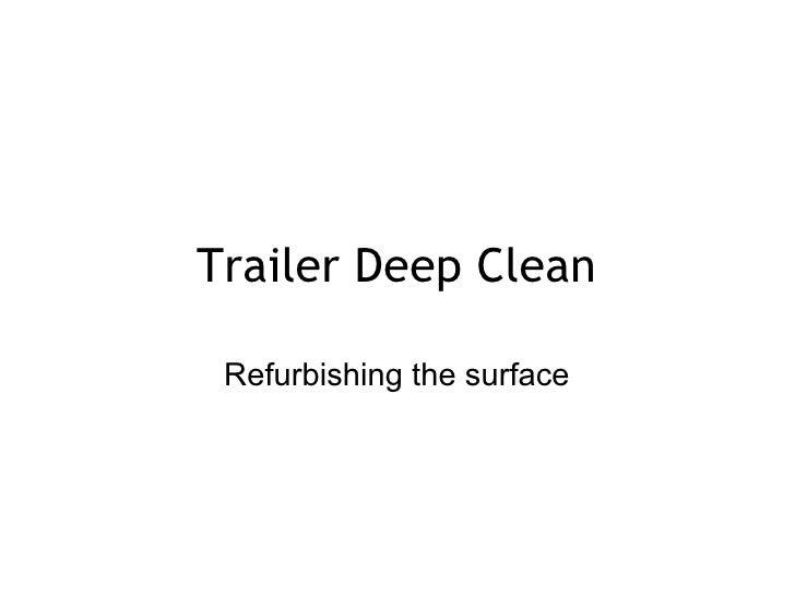Trailer Deep Clean Refurbishing the surface